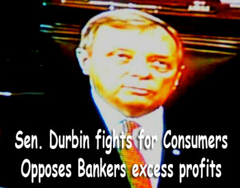 Sen. Dick Durbin opposes Banker's excess profits